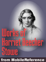 Works of Harriet Beecher Stowe. Huge collection. (40+ Works) FREE Author's biography