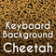 Keyboard Backgraund Cheetah