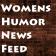 Womens Humor News Feed