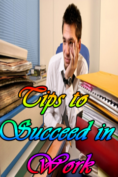 Tips to succeed in Work